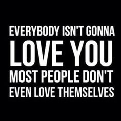 You don't even know WHO you are much less love yourself.  #lostsoul #thedevil