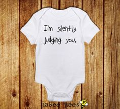 I'm Silently Judging You Funny Baby Clothes Unique by BabeeBees