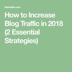 How to Increase Blog Traffic in 2018 (2 Essential Strategies)