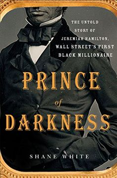 Prince of Darkness: The Untold Story of Jeremiah G. Hamilton, Wall Street's First Black Millionaire by Shane White http://www.amazon.com/dp/1250070562/ref=cm_sw_r_pi_dp_YvQ0vb0XHBXA0