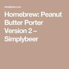 Brewing Recipes, Homebrew Recipes, Beer Recipes, Recipies, Porter Beer, Beer Pairing, Homebrewing, Beer Brewing, Peanut Butter