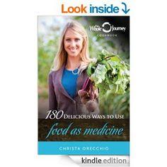 Amazon.com: The Whole Journey Cookbook: 180 Delicious Ways to Use Food as Medicine eBook: Christa Orecchio: Kindle Store