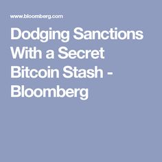 Dodging Sanctions With a Secret Bitcoin Stash - Bloomberg