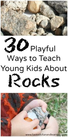 Science Activities: 30 Playful Ways to Teach Young Kids About Rocks