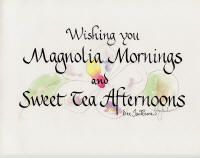 I absolutely love this one.  Magnolia Mornings And Sweet Tea Afternoons