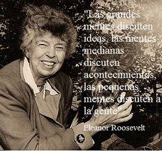 Impactante esta frase de Eleanor Roosevelt, porque nadie se queda afuera. De acuerdo con el tema, el rol, las circunstancias, la personalidad y las actitudes, se puede caer en discutir personas, ac...