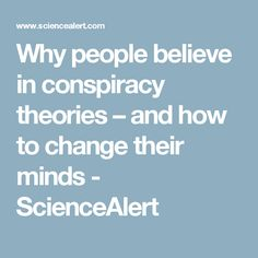 Why people believe in conspiracy theories – and how to change their minds - ScienceAlert