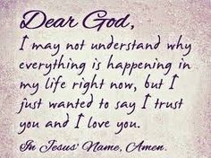 Dear God, I just want to say I trust you and I love you ~~I Love the Bible and Jesus Christ, Christian Quotes and verses. Trust Quotes, Faith Quotes, Quotes To Live By, Prayer Quotes, Bible Quotes, Trust Love, Religion, Love You, Just For You