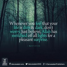 Whenever you feel that your life is dim & dark, don't worry, just believe, Allah has switched off all lights for a pleasant surprise. Islamic Phrases, Islamic Love Quotes, Muslim Quotes, Islamic Images, Islamic Pictures, Islamic Art, Hazrat Ali Sayings, Naruto Quotes, Noble Quran