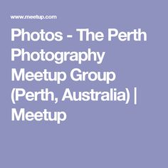 Photos - The Perth Photography Meetup Group (Perth, Australia) | Meetup
