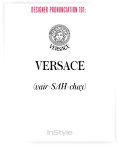 How to Correctly Say 51 Commonly Mispronounced Names in Fashion - How to Pronounce Designers' Names to Prep for Fashion Week – Versace from - Fashion Designers Names, Fashion Brands, Fashion 101, Runway Fashion, Atelier Versace, Gianni Versace, How To Pronounce, Fashion Quotes, Word Porn