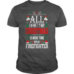 I Want For Christmas More Time With Firefighter TShirts => Check out this shirt or mug by clicking the image, have fun :) Please tag, repin & share with your friends who would love it. #firefightermug, #firefighterquotes #firefighter #hoodie #ideas #image #photo #shirt #tshirt #sweatshirt #tee #gift #perfectgi