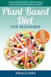 Free Kindle Book -   Plant Based Diet for Beginners: Your Starting-Point Guide to Great Food, Good Health and Lean Body;  With 30 Proven, Simple and Tasty Recipes