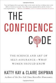 The Confidence Code: The Science and Art of Self-Assurance---What Women Should Know: Katty Kay, Claire Shipman: 9780062230621: Amazon.com: B...