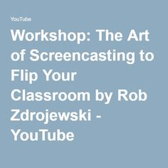 Workshop: The Art of Screencasting to Flip Your Classroom by Rob Zdrojewski - YouTube