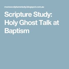 Scripture Study: Holy Ghost Talk at Baptism