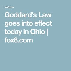 Goddard's Law goes into effect today in Ohio | fox8.com