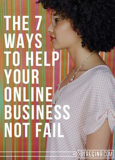 7 Simple Ways to Help Your Online Business Not Fail - by Regina [for bloggers // creative businesses // and you]