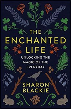 Buy The Enchanted Life: Unlocking the Magic of the Everyday by Sharon Blackie and Read this Book on Kobo's Free Apps. Discover Kobo's Vast Collection of Ebooks and Audiobooks Today - Over 4 Million Titles! Up Book, Book Club Books, Love Book, Book Lists, Good Books, Books To Read, Inspirational Books, Reading Material, What To Read