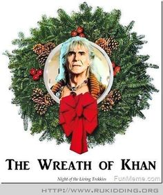 "I pictured Khan as more a Ramadan dude!""The Wreath of Khan"". Star Trek Humor♣ツ Khan Star Trek, Star Trek Ii, Star Wars, Star Trek Christmas, Merry Christmas, Xmas, Christmas Ideas, Christmas Printables, Holiday Ideas"