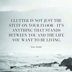 """Declutter the mind, get rid of """"stuff"""" that you dont need, and  associate with toxic people less over time."""