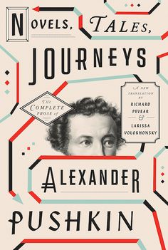 Alexander Pushkin, trans. Richard Pevear and Larissa Volokhonsky, Novels, Tales, Journeys, design by Oliver Munday