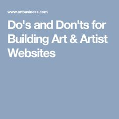 Do's and Don'ts for Building Art & Artist Websites