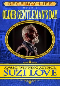 Older Gentleman's Day Book 3 in the Regency Life Series by Suzi Love.