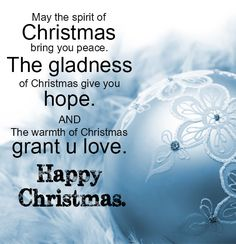 May The Spirit Of Christmas Bring You Peace, The Gladness Of Christmas Give You Hope, The Warmth Of Christmas Grant You Love. Happy Christmas christmas christmas pictures happy christmas christmas ideas christmas quotes holiday quotes christmas images christmas pics christmas photos christmas pic images christmas picture ideas christmas quotes and sayings