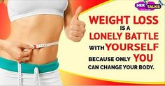 #WeightLoss is a lonely battle with yourself because only you can change your body. Read more: http://bit.ly/1JKL6Dg #HerinTalk #Health #Fitness #WeightLoss