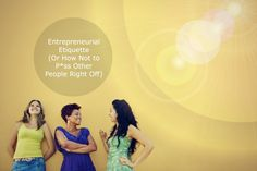 Entrepreneurial Etiquette (Or How Not To P*ss Other Coaches and Entrepreneurs Off)