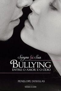 SEMPRE ROMÂNTICA!!: Sempre fui sua - Bullying, de Penelope Douglas