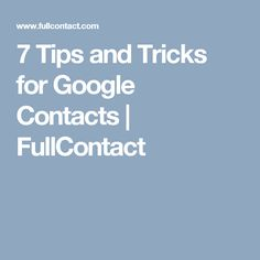 7 Tips and Tricks for Google Contacts | FullContact