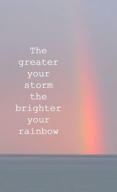 The greater your storm, the brighter your rainbow. #quote #inspration  https://instagram.com/pascaledg/