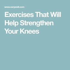 Exercises That Will Help Strengthen Your Knees