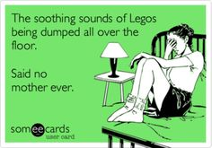 The soothing sounds of Lego's being dumped all over the floor. Said no mother ever. Ha