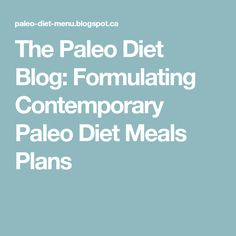The Paleo Diet Blog: Formulating Contemporary Paleo Diet Meals Plans