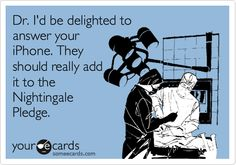 Funny Nurses Week Ecard: Dr. I'd be delighted to answer your iPhone. They should really add it to the Nightingale Pledge.