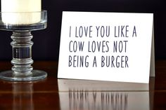I Love You Like a Cow Loves Not Being a Burger by CrimsonandCloverCard