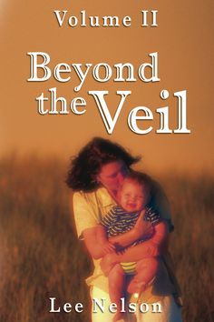 Beyond the Veil: Volume 2 by Lee Nelson. If you enjoyed Beyond the Veil, Volume I you are going to love Beyond the Veil, Volume II. You will find yourself captivated as you read actual accounts of Latter-day Saints who have had experiences beyond the veil. While there, they learned some of the most important lessons of life.