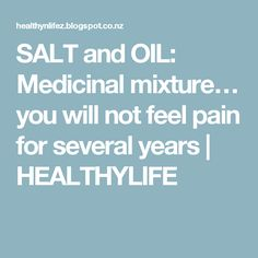 SALT and OIL: Medicinal mixture… you will not feel pain for several years | HEALTHYLIFE