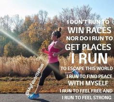 Why do you run? I run to find peace with Myself, I run to feel free and I run to feel strong