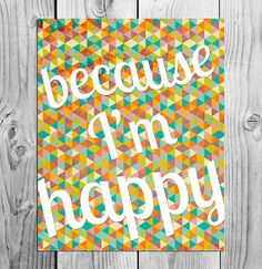 Because I'm Happy Printable  Instant by ScubamouseStudiosJr, $5.00