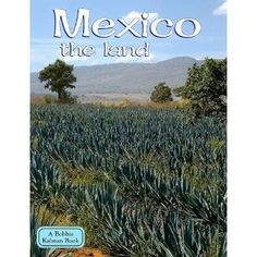 Mexico the Land (Lands, Peoples, & Cultures) {Country: Mexico}