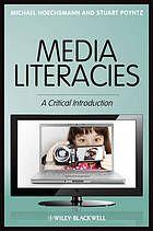 Media literacies : a critical introduction by Michael Hoechsmann & Stuart R. Poyntz @ 302.23 H67 2012