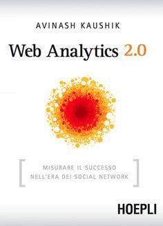 Web Analytics 2.0 - Il testo di Avinash Kaushik Web Analytics, Web Analyst, Affiliate Websites, Web 2.0, Books Online, Online Marketing, Online Business, Success, Lettering
