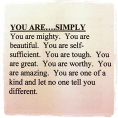 You are one of a kind and let no one tell you different...........