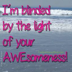 Blinded by your light! Brighten your light at http://PositiveWomenRock.com/gift with a free, weekly positive tip! #inspiration #positive #quote