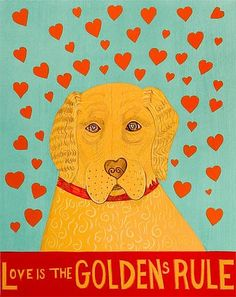 Love is the Golden's Rule by Stephen Huneck. Golden's are experts in doling out love which is why Golden's Rule! A must have for the Golden Retriever enthusiast depicting a Golden Retriever surrounded by hearts and titled