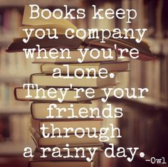 Books keep you company when you're alone. They're your friends through a rainy day. #amreading #read